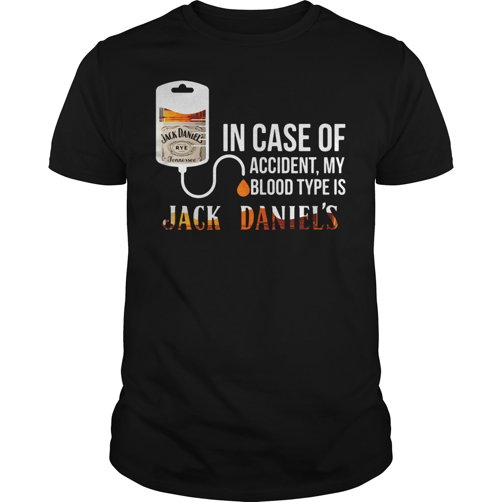 Official In case of accident my blood type is Jack Daniel's shirt