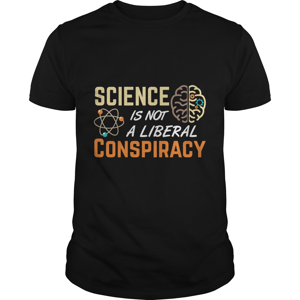 Science is not a liberal conspiracy awesome shirt