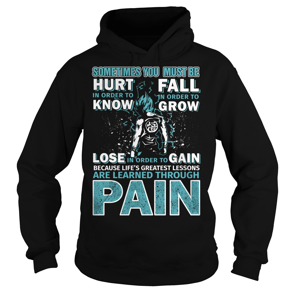 Sometimes You must be hurt In order to – Super Saiyan Hoodie