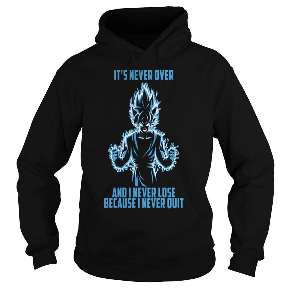 Super saiyan Goku it's never over and I never lose because I never quit Hoodie