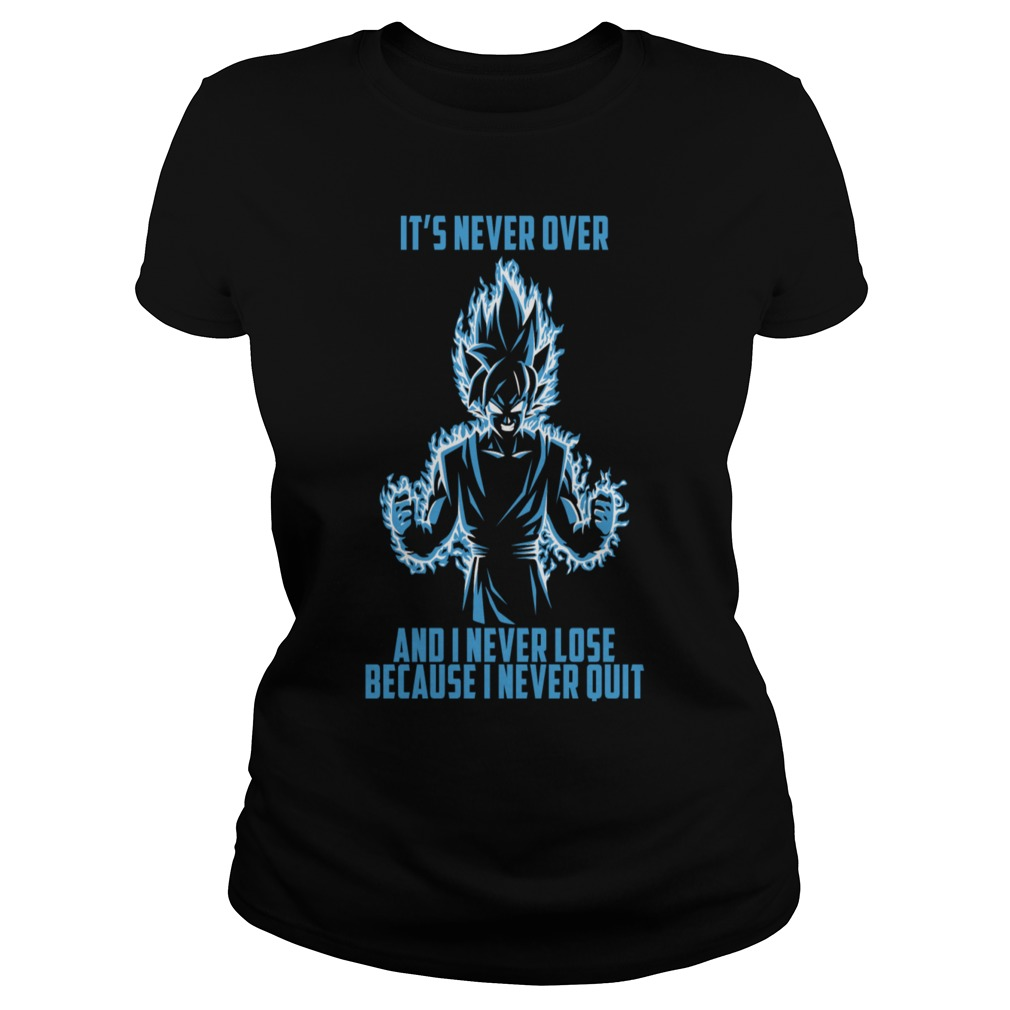 Super saiyan Goku it's never over and I never lose because I never quit Ladies tee