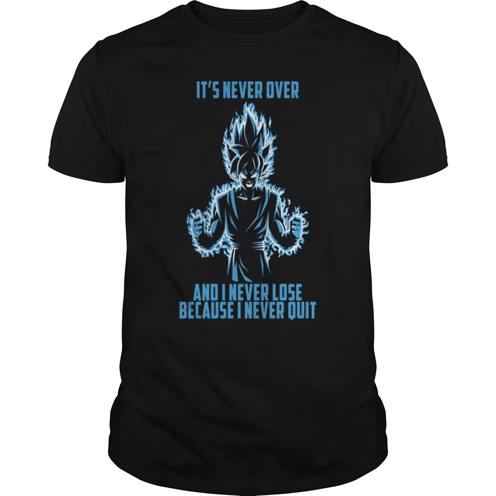Super saiyan Goku it's never over and I never lose because I never quit shirt