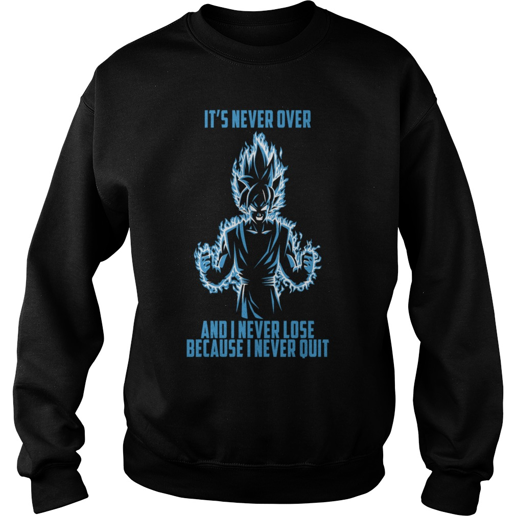 Super saiyan Goku it's never over and I never lose because I never quit Sweater