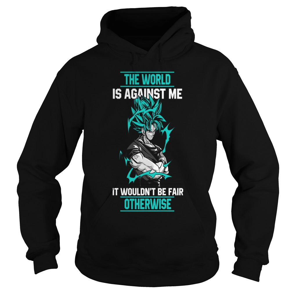 Super Saiyan the world is against me it wouldn't be fair otherwise Hoodie