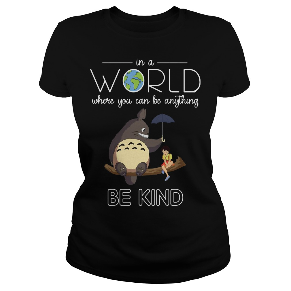Totoro in aworld where you can be anything be kind Ladies tee