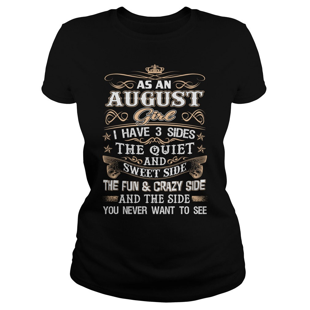 As an august girl I have 3 sides Ladies tee