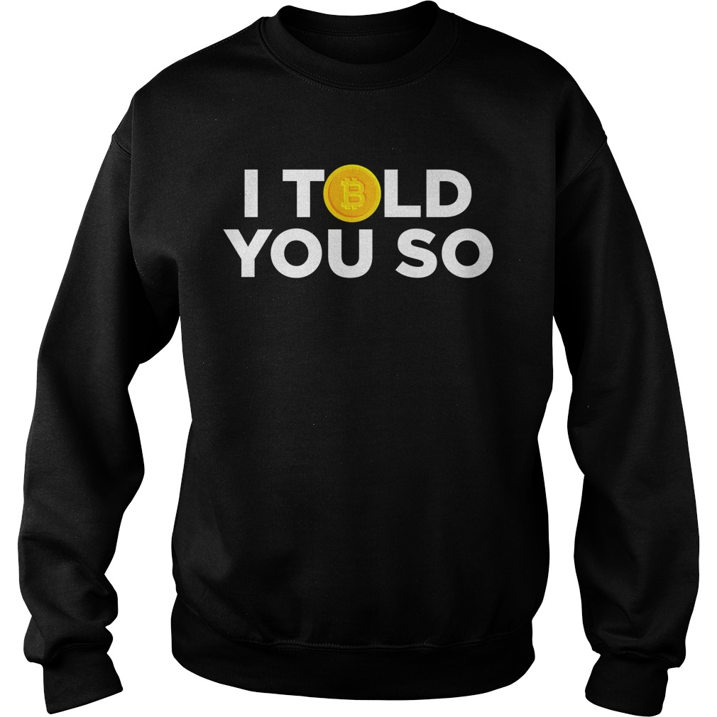 Bitcoin I told you so Sweater