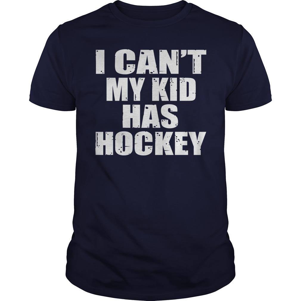 I can't my kid has hockey shirt