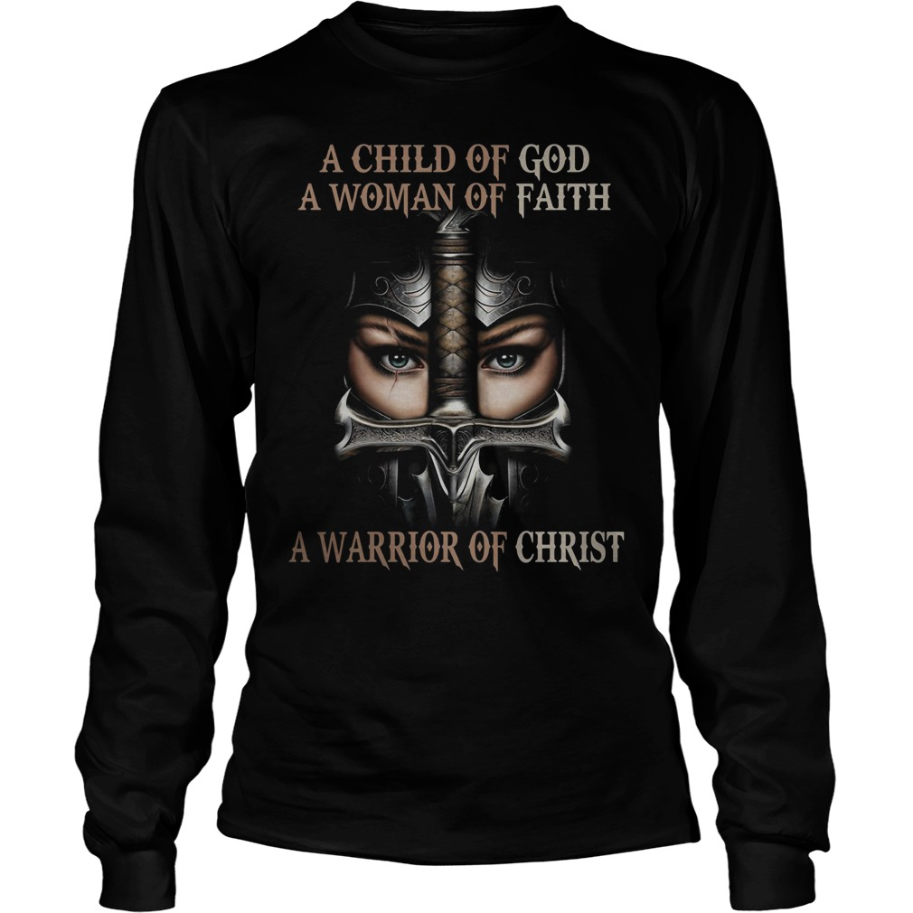 A child of god a woman of faith warrior of christ Longsleeve tee