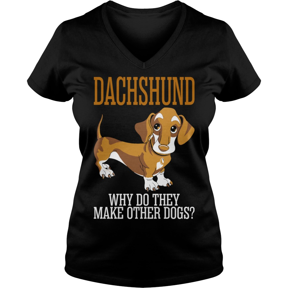 Dachshund why do they make other dogs shirt hoodie and for How do they make t shirts