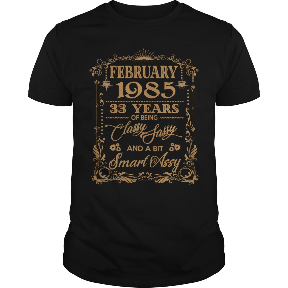 February 1985 33 years of being classy sassy and a bit smart assy Guys shirt