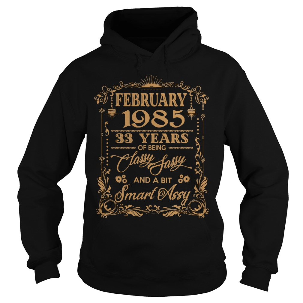 February 1985 33 years of being classy sassy and a bit smart assy Hoodie