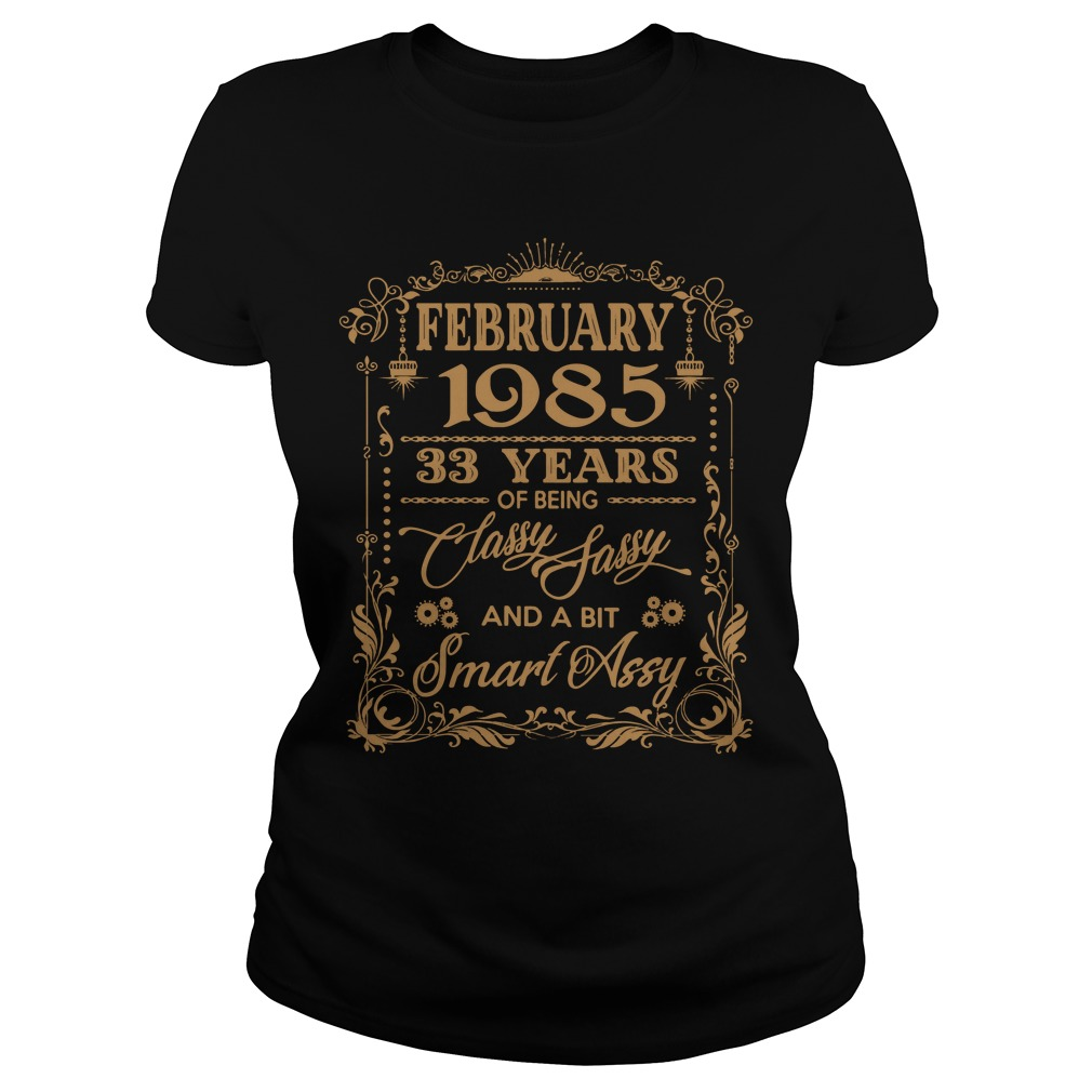 February 1985 33 years of being classy sassy and a bit smart assy Ladies tee