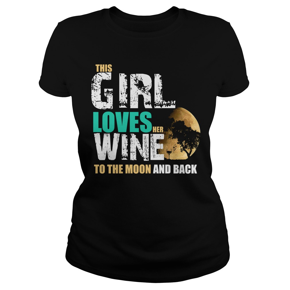 This girl loves her wine to the moon and back Ladies tee