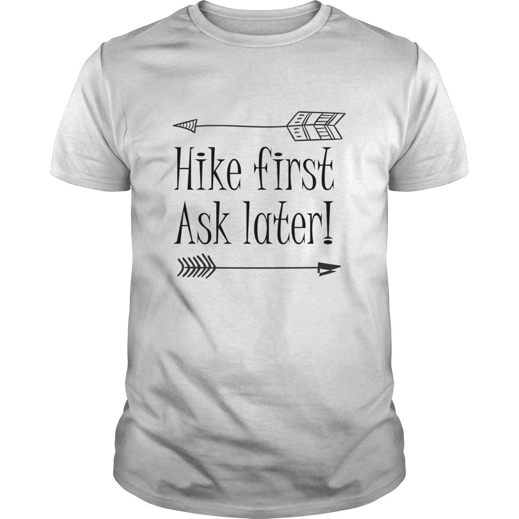 Hike first ask later shirt