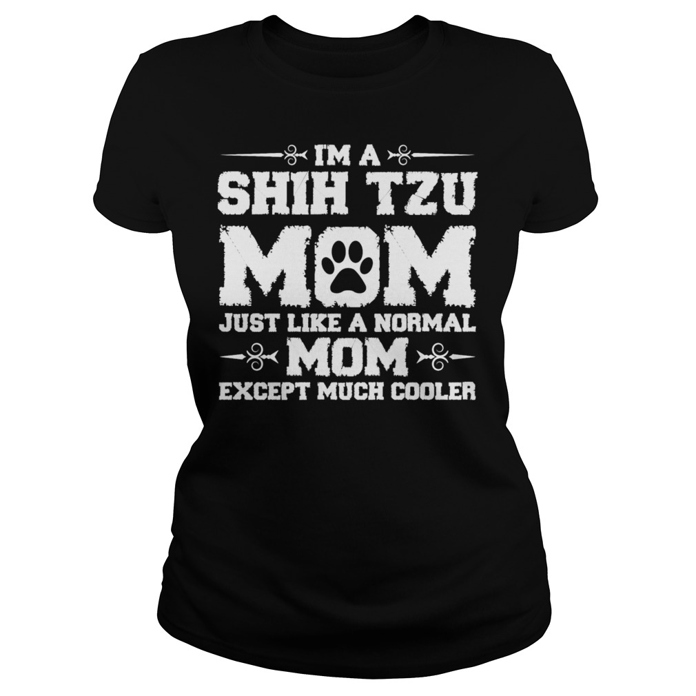 Im shihtzu mom just lke normal except Ladies tee