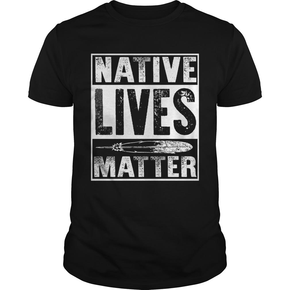 Native lives matter Guys shirt