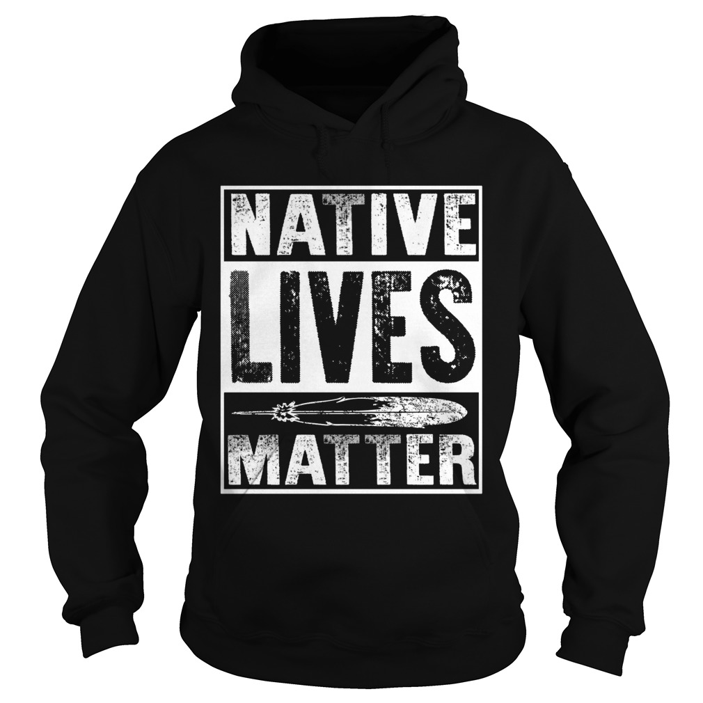 Native lives matter Hoodie