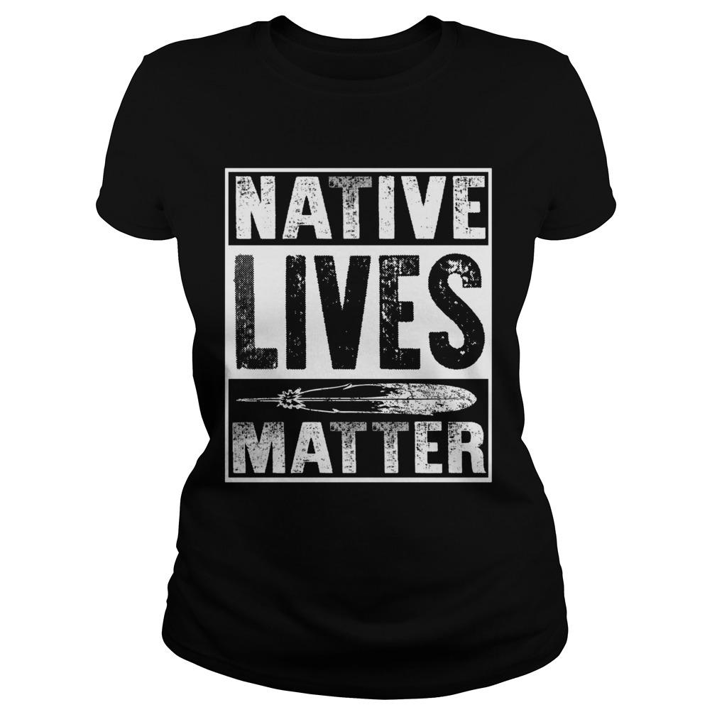 Native lives matter shirt