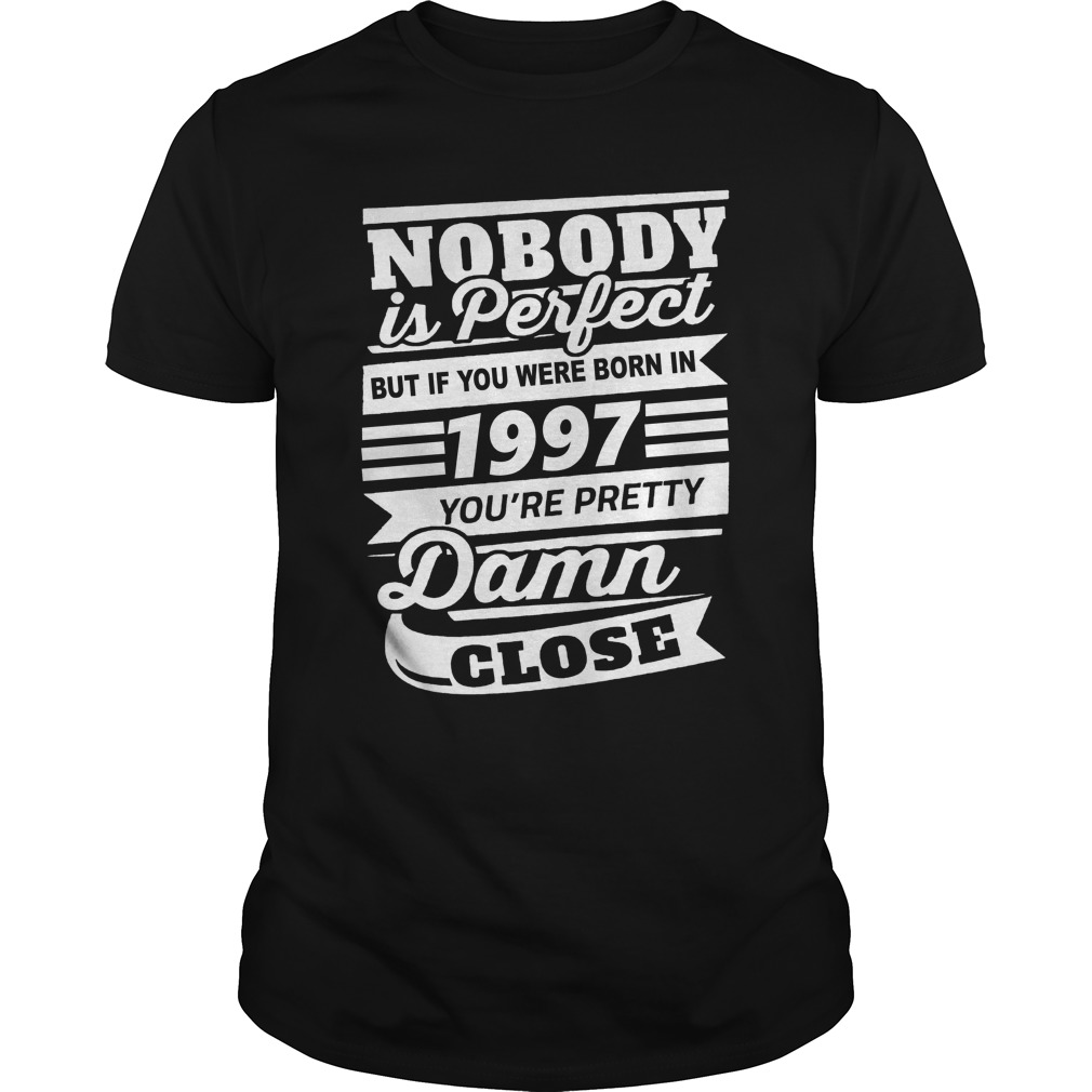 Nobody is perfect but if you were born in 1997 shirt