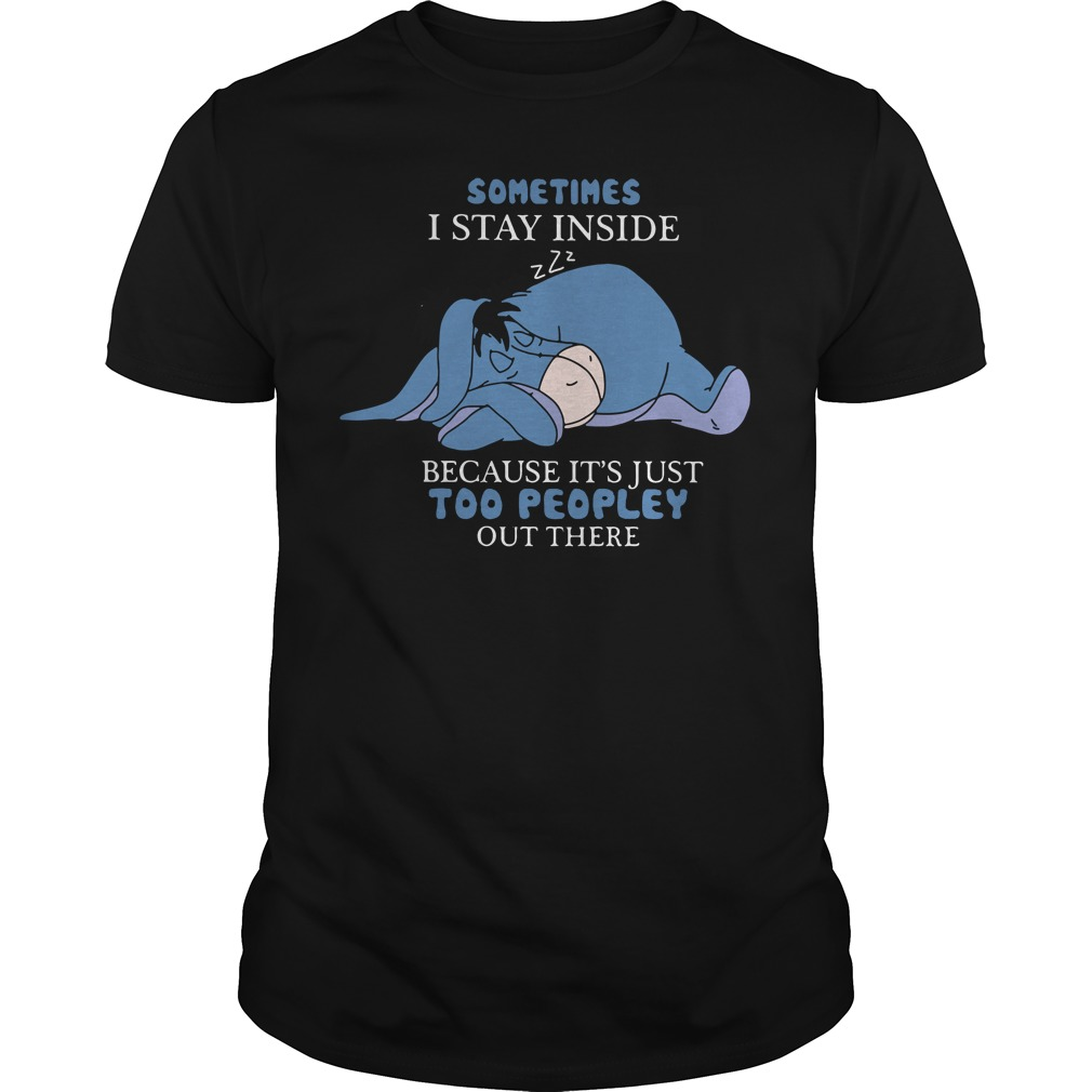 Official Eeyore I stay inside because it's just shirt