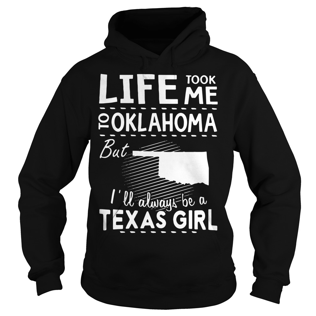 Official Life took me to oklahoma but Ill always be a texas girl Hoodie