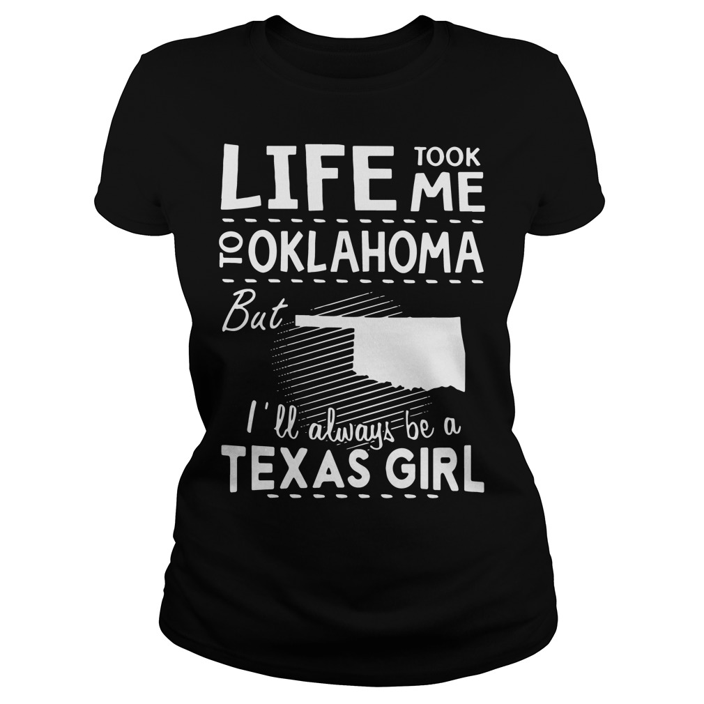 Official Life took me to oklahoma but Ill always be a texas girl Ladies tee