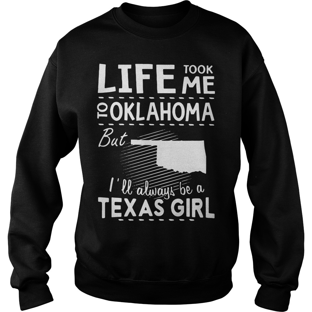 Official Life took me to oklahoma but Ill always be a texas girl Sweater