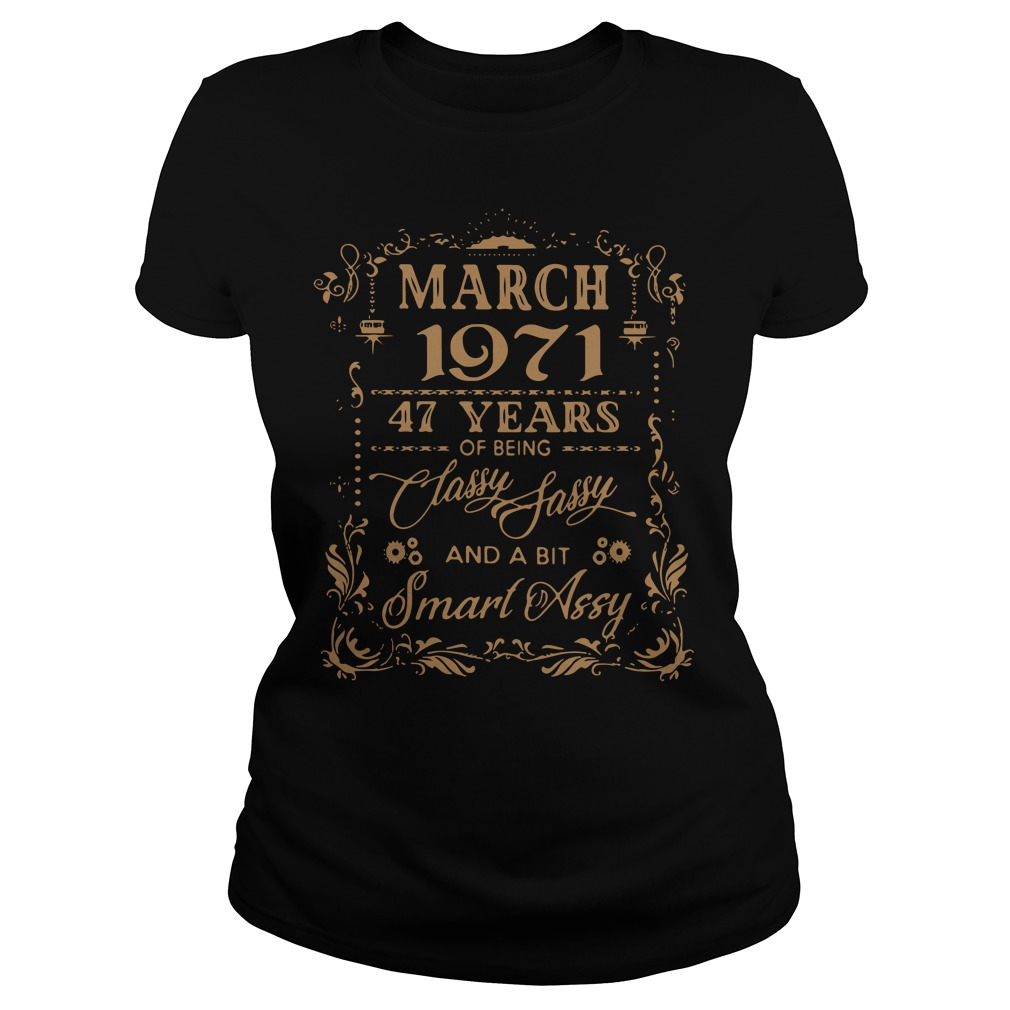 Official March 1971 47 years of being classy fassy and a bit smart assy Ladies tee