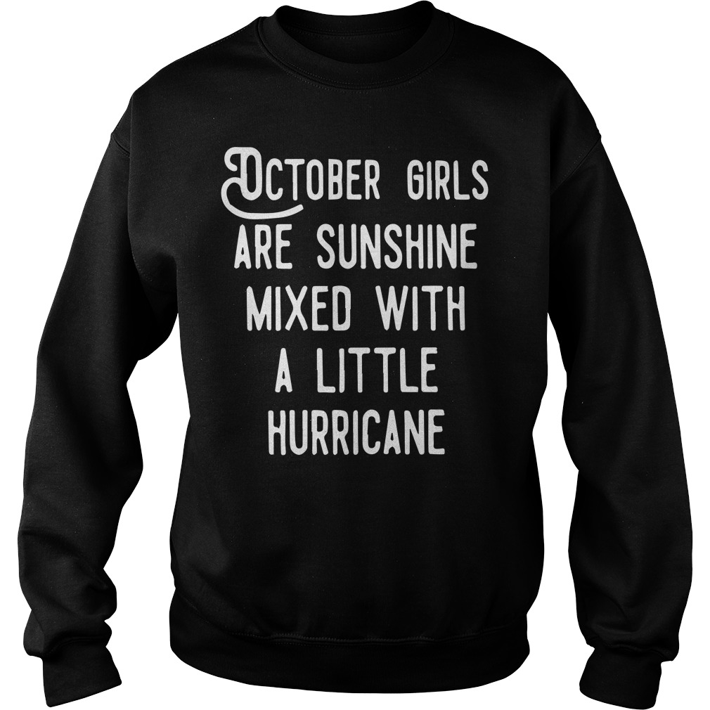 Official October girls are sunshine mixed with a little hurricane Sweater