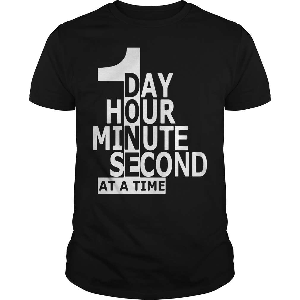 Official One day hour minute second at a time shirt