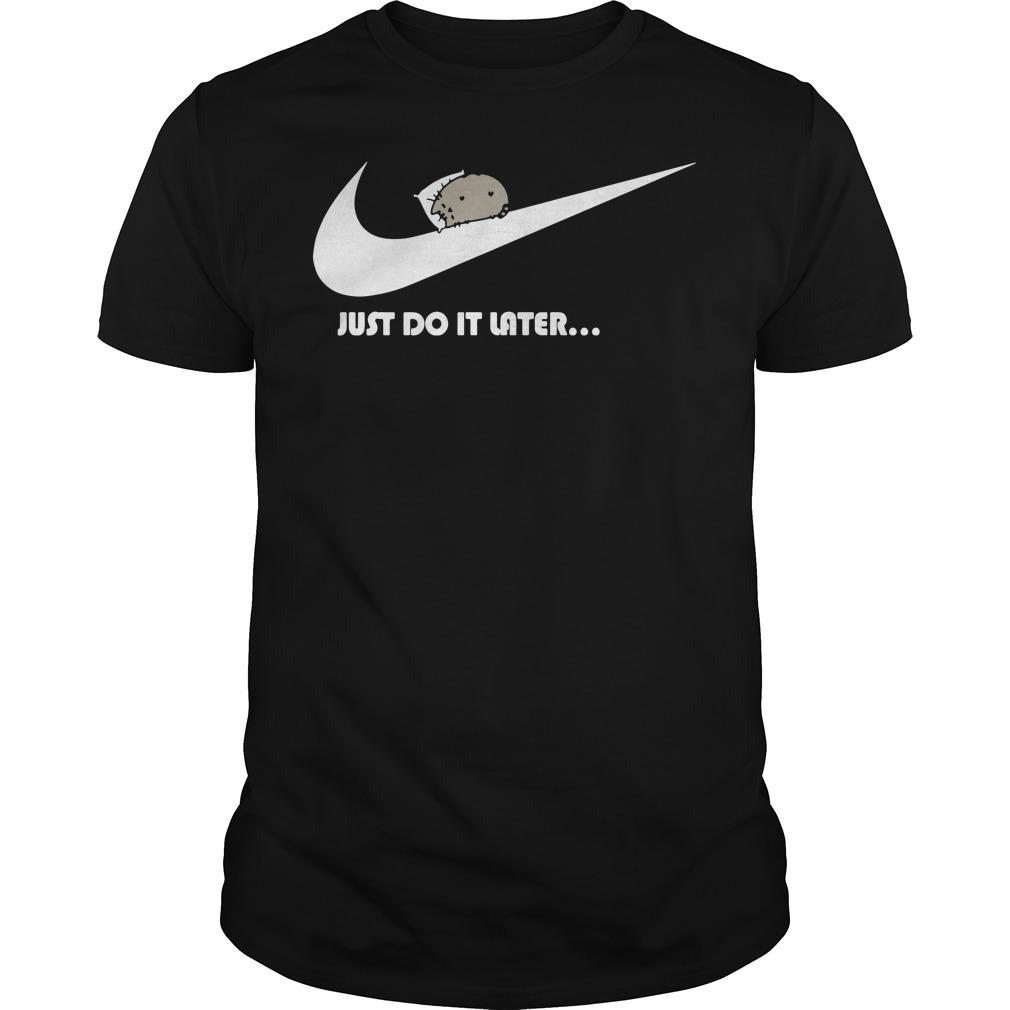 Official Pusheen just do it later shirt