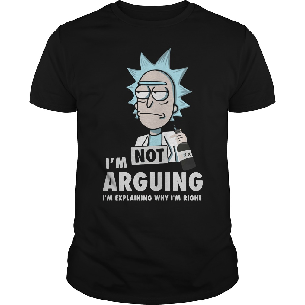 Official Rick and Morty I'm not arguing I'm explaining why I'm right shirt