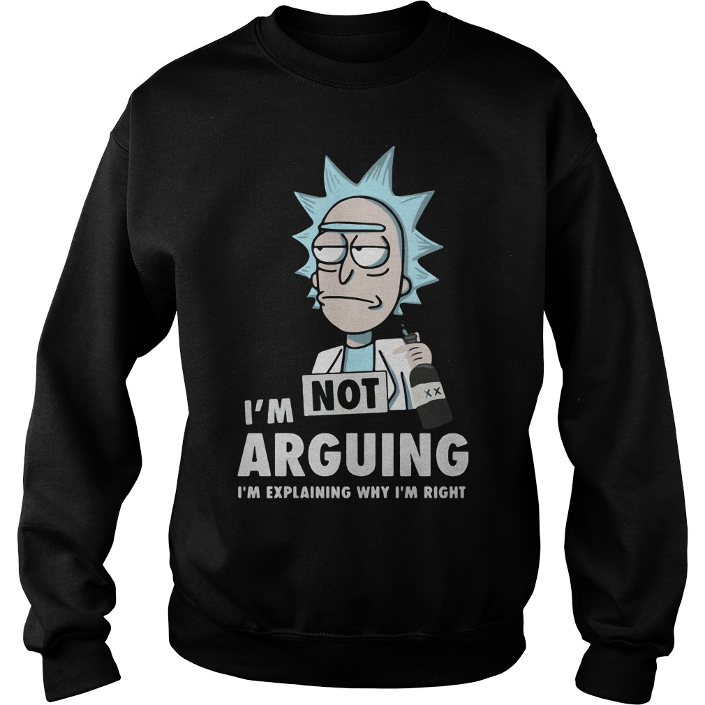 Official Rick and Morty I'm not arguing I'm explaining why I'm right Sweater