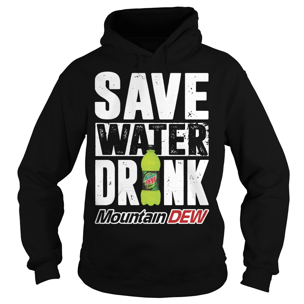 Official Save water drink mountain dew Hoodie