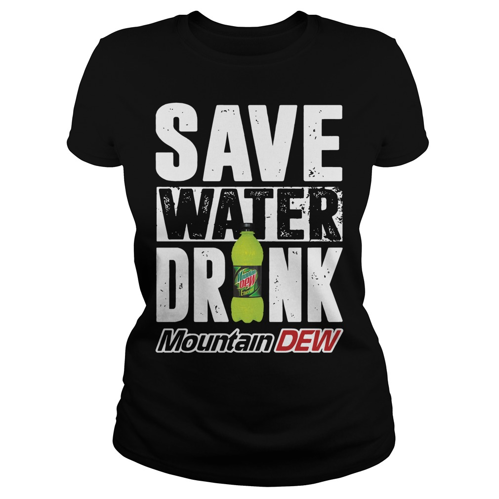 Official Save water drink mountain dew Ladies tee