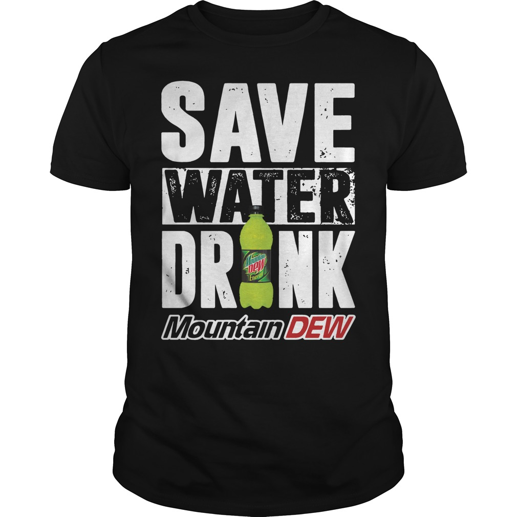 Official Save water drink mountain dew shirt