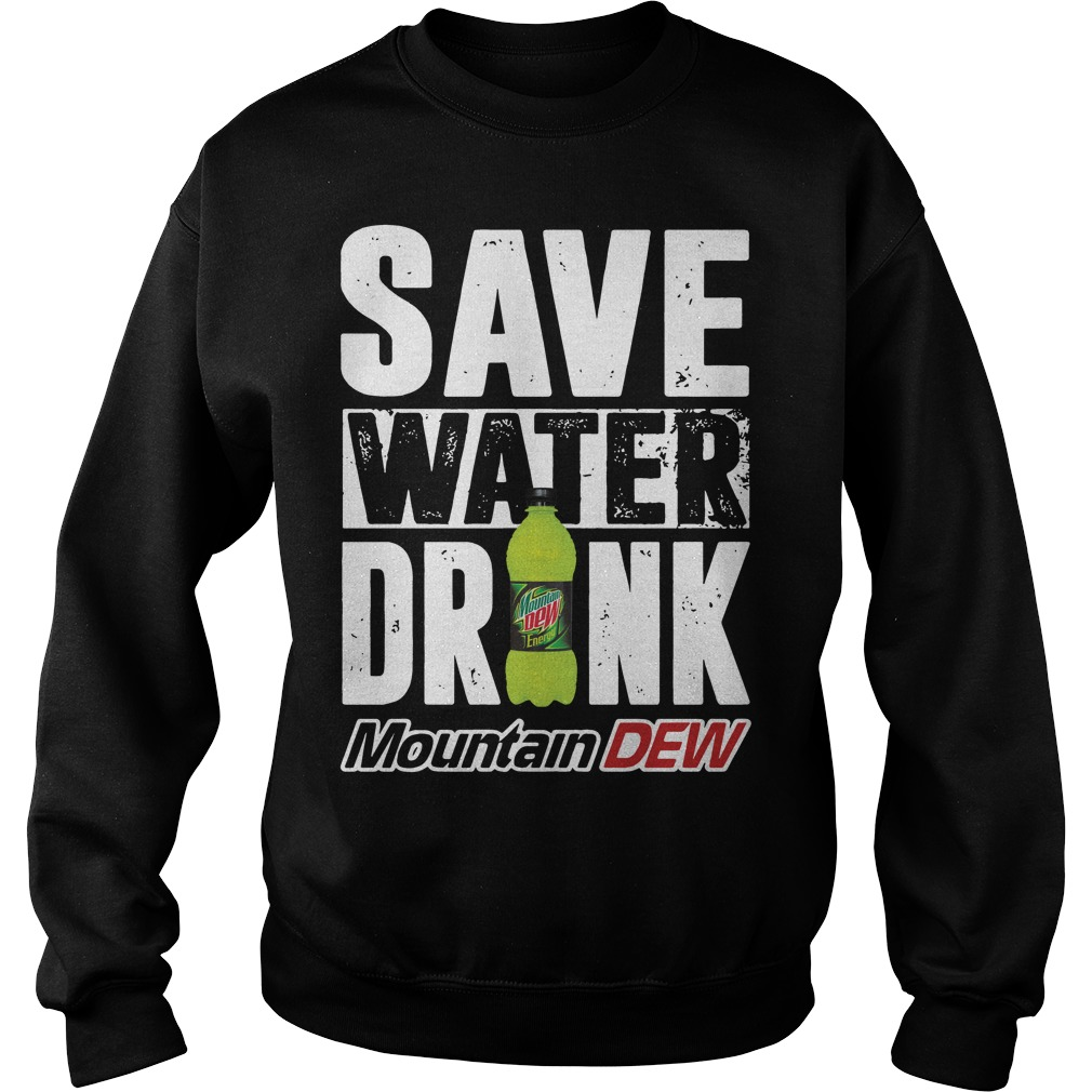 Official Save water drink mountain dew Sweater