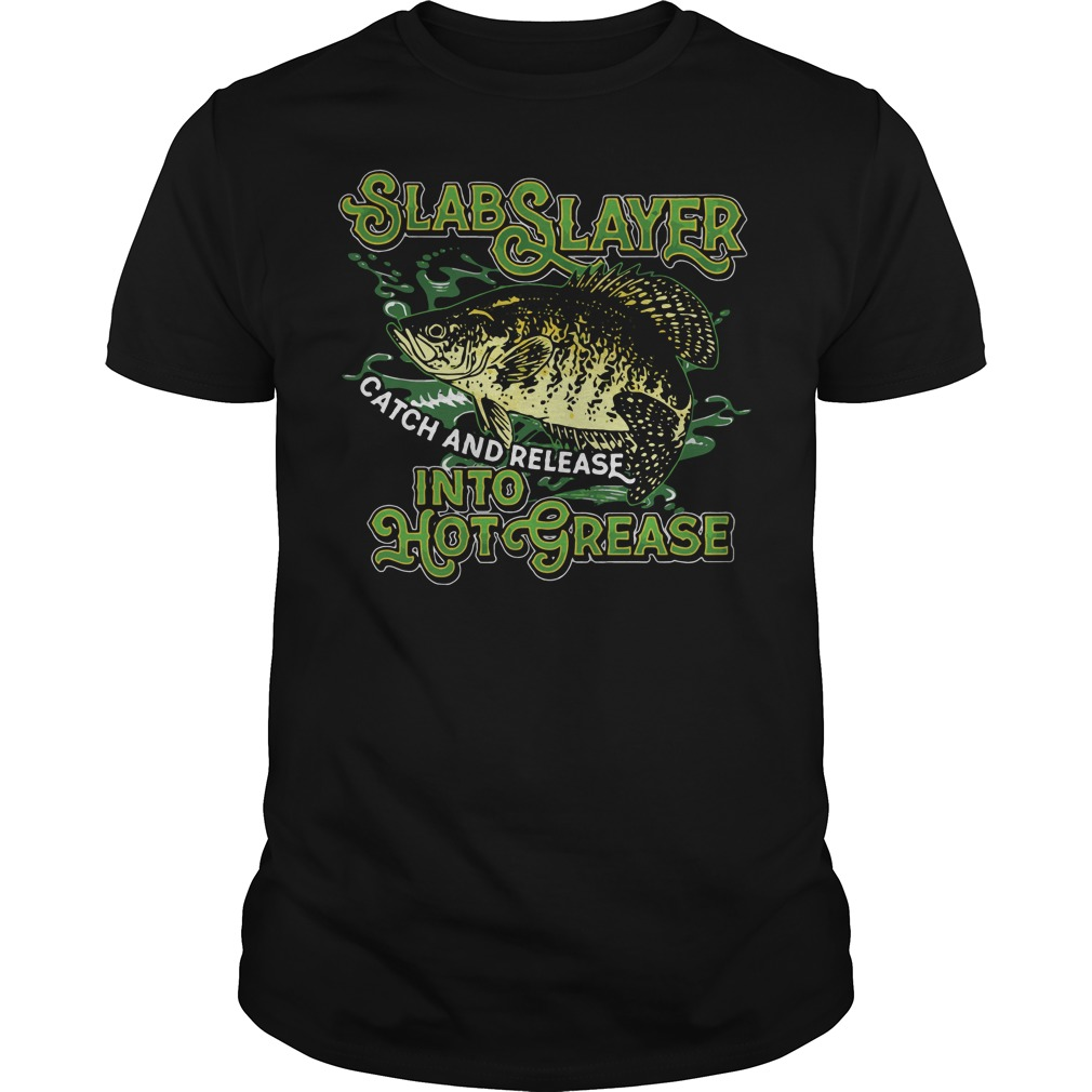 Official Slab Slayer catch and release into hot grease shirt
