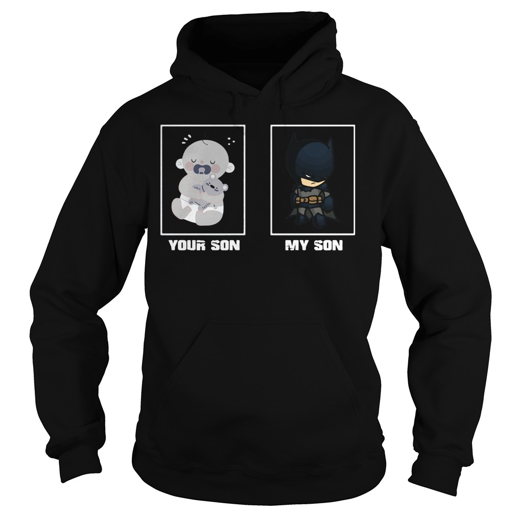 Official Your son my son baby and batman Hoodie