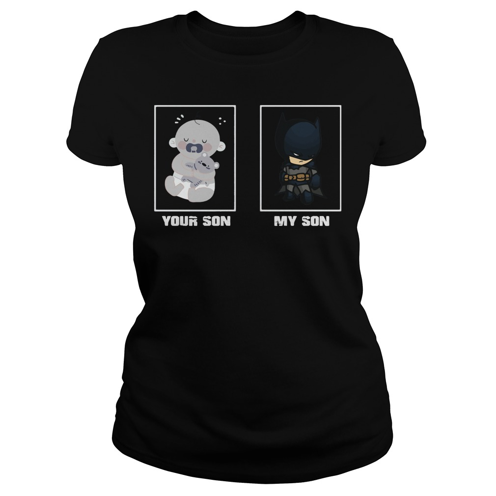 Official Your son my son baby and batman Ladies tee