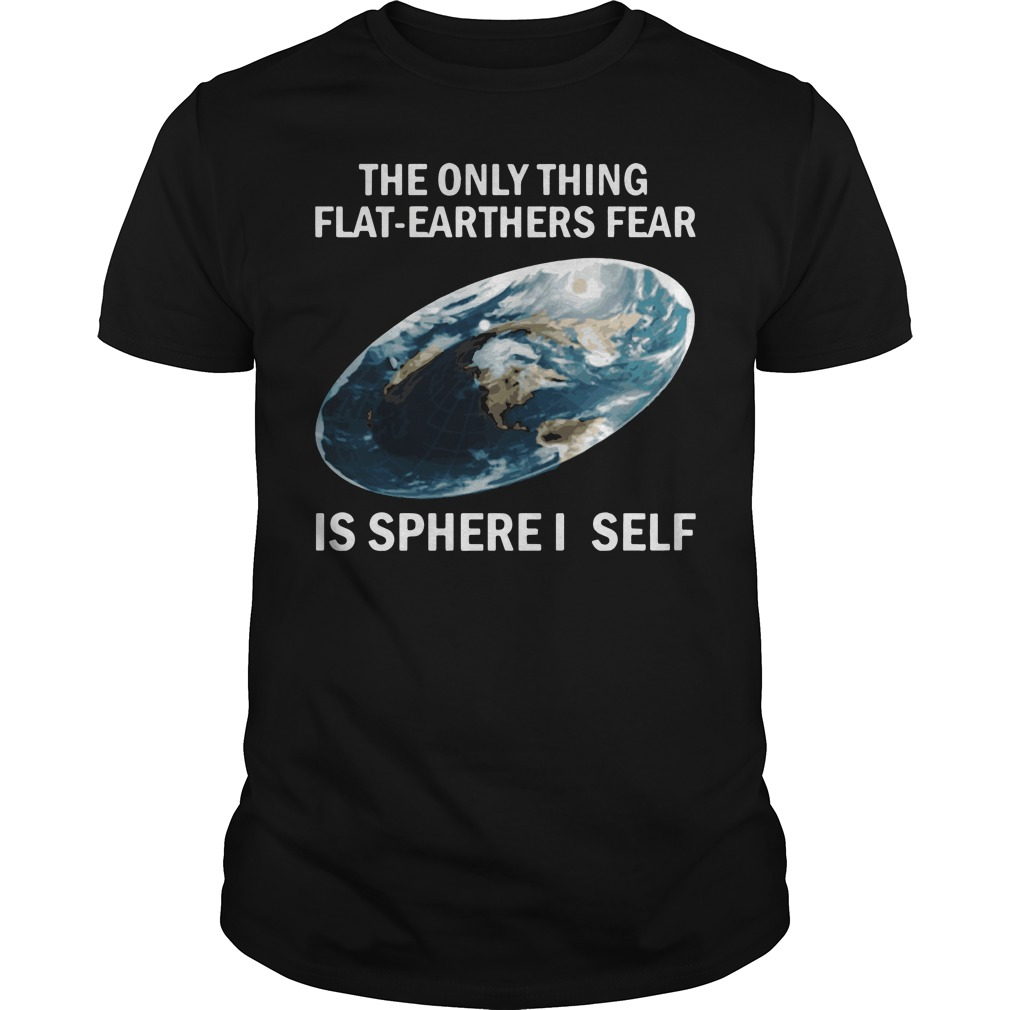 Official The only thing flat earthers is sphere I self shirt