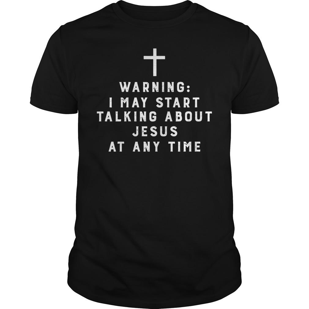 Official Warning I may start talking about Jesus shirt