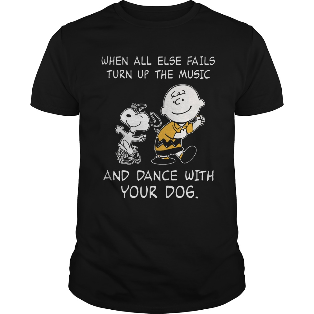 Snoopy when all else fails turn up the music and dance with your dog shirt