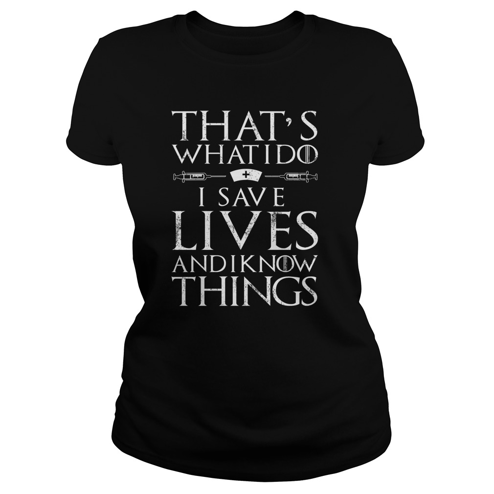 That's what I do I save lives and I know things Ladies tee