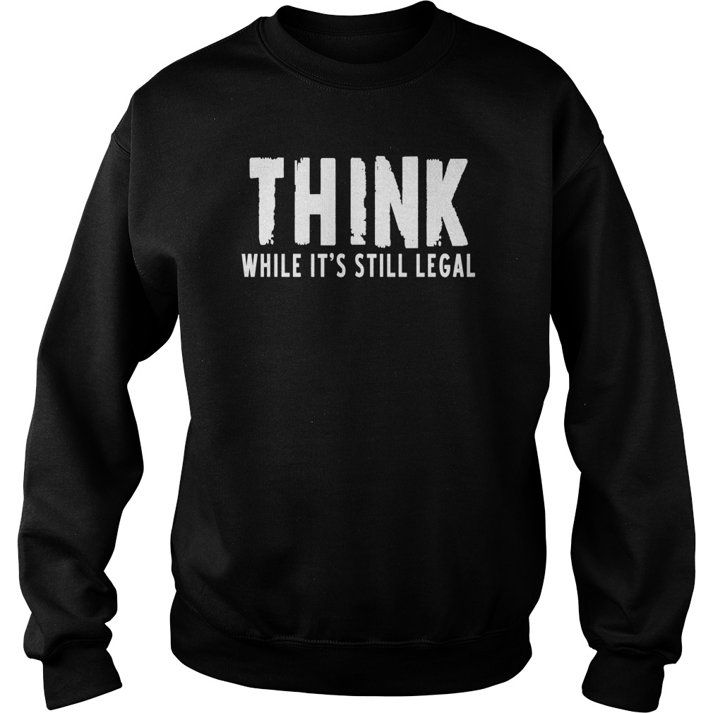 Think while it's still legal Sweater
