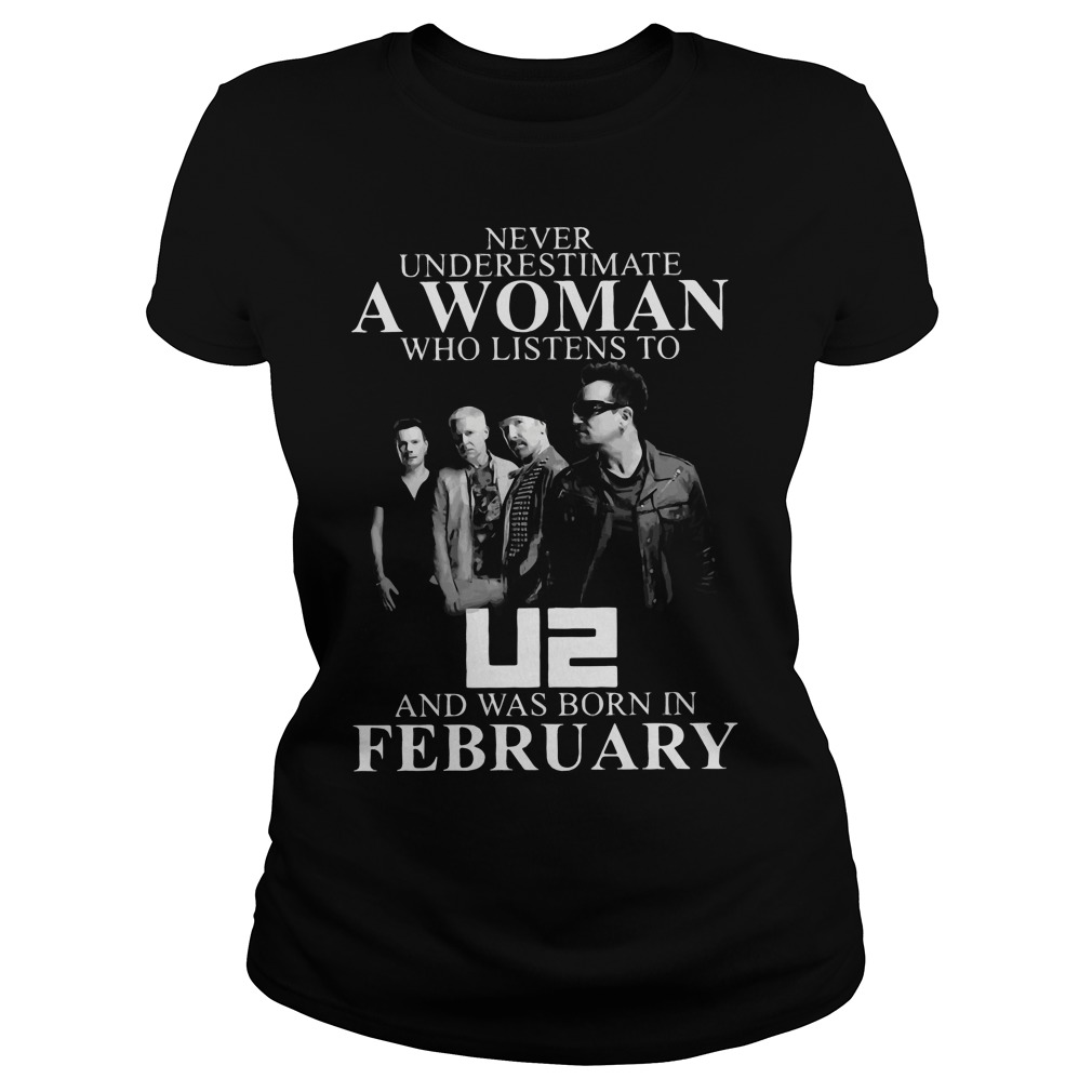 A woman who listens to U2 and was born in February Ladies tee