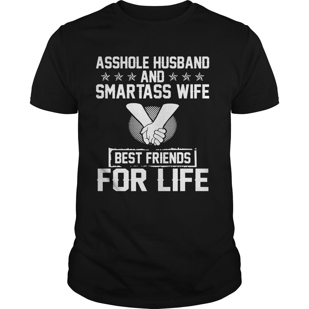 Asshole husband and smartass wife best friend for life shirt