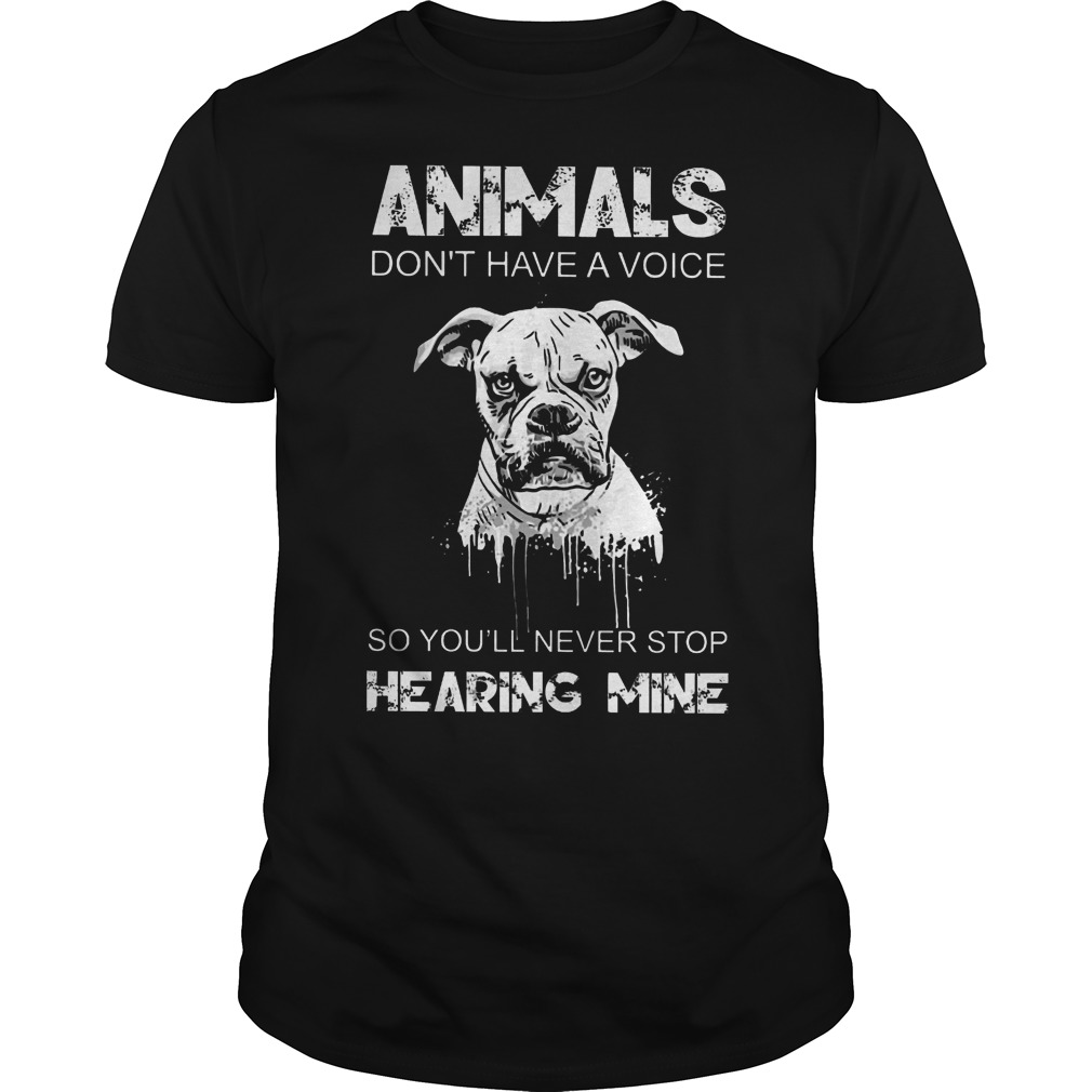 Bullmastiff animals don't have a voice so you'll never stop hearing mine shirt