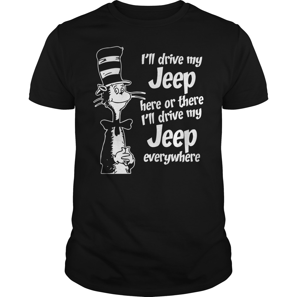 Dr Seuss I'll drive my jeep here or there I'll drive my jeep everywhere shirt